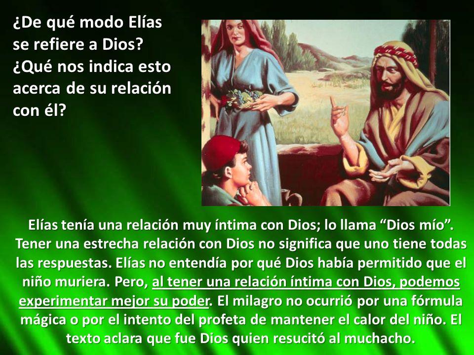¿De qué modo Elías se refiere a Dios? ¿Qué nos indica esto acerca de su relación con él? Elías tenía una relación muy íntima con Dios; lo llama Dios m