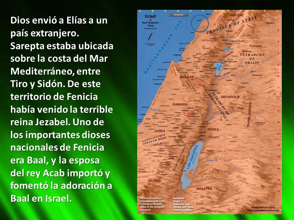 Dios envió a Elías a un país extranjero. Sarepta estaba ubicada sobre la costa del Mar Mediterráneo, entre Tiro y Sidón. De este territorio de Fenicia