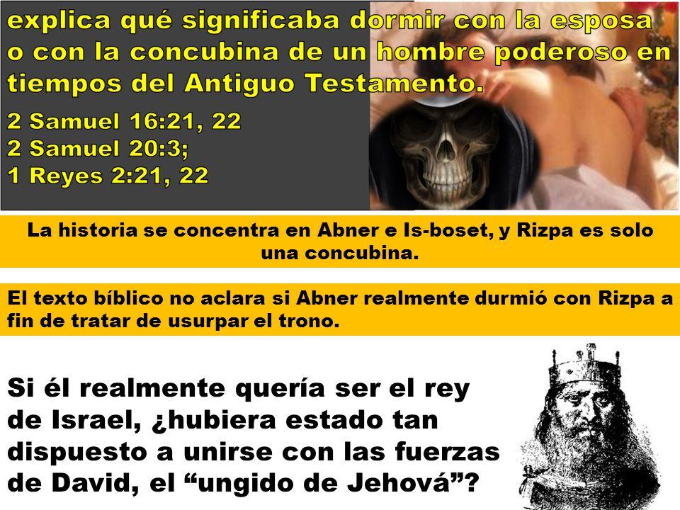 La historia se concentra en Abner e Is-boset, y Rizpa es solo una concubina. El texto bíblico no aclara si Abner realmente durmió con Rizpa a fin de t