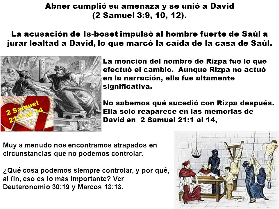 Abner cumplió su amenaza y se unió a David (2 Samuel 3:9, 10, 12). La acusación de Is-boset impulsó al hombre fuerte de Saúl a jurar lealtad a David,