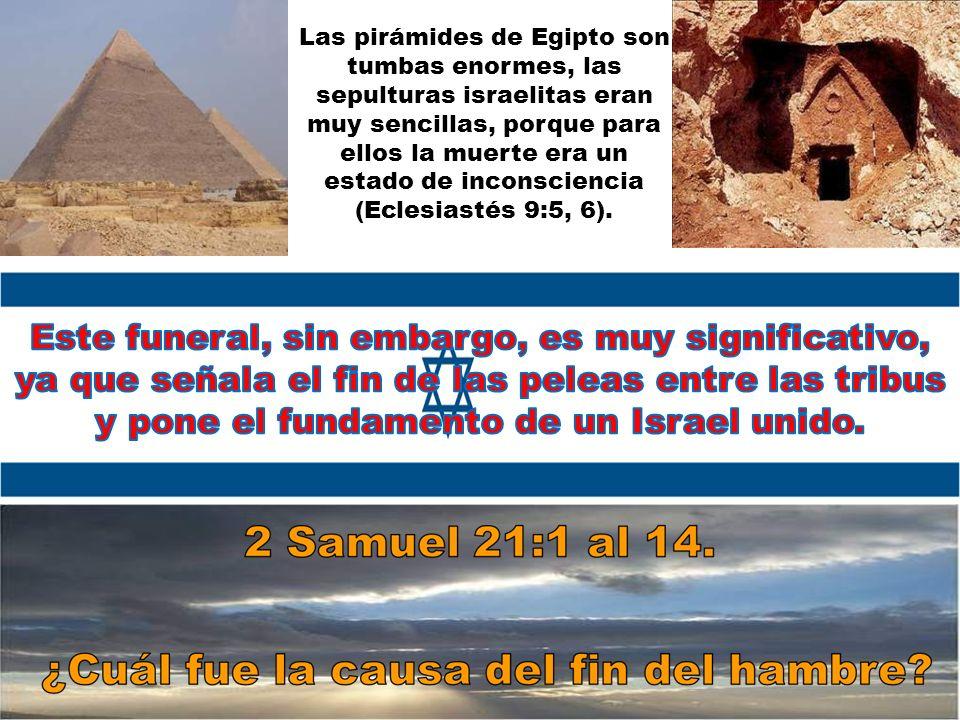 Las pirámides de Egipto son tumbas enormes, las sepulturas israelitas eran muy sencillas, porque para ellos la muerte era un estado de inconsciencia (