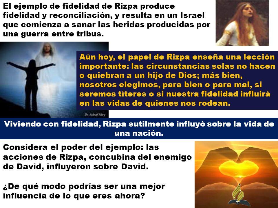El ejemplo de fidelidad de Rizpa produce fidelidad y reconciliación, y resulta en un Israel que comienza a sanar las heridas producidas por una guerra