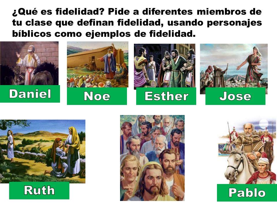 ¿Qué es fidelidad? Pide a diferentes miembros de tu clase que definan fidelidad, usando personajes bíblicos como ejemplos de fidelidad.