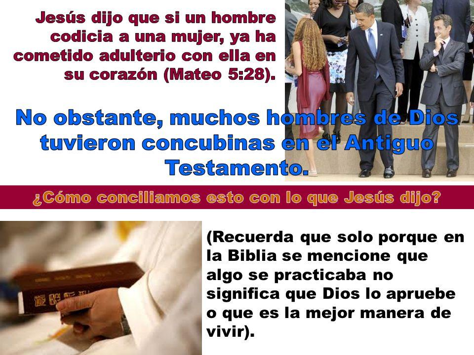 (Recuerda que solo porque en la Biblia se mencione que algo se practicaba no significa que Dios lo apruebe o que es la mejor manera de vivir).