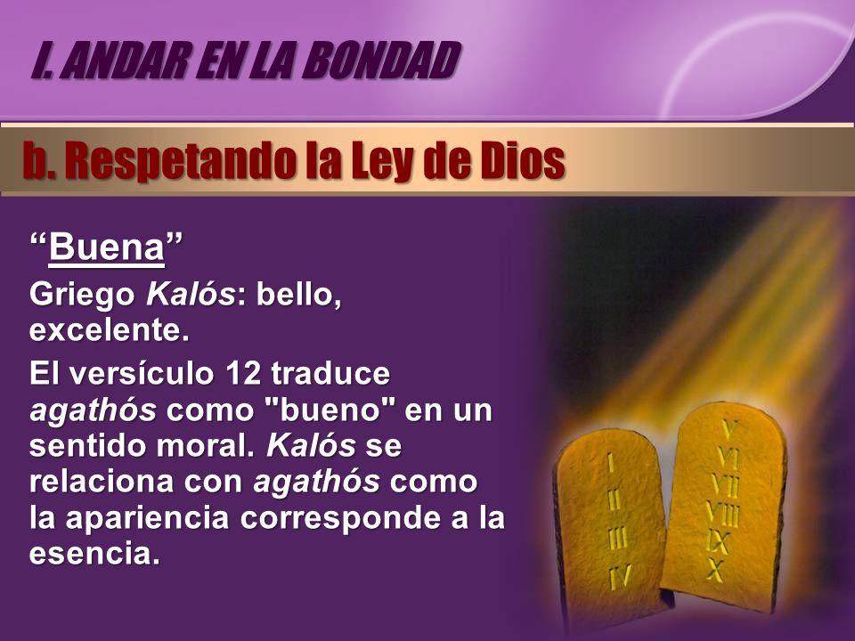 BuenaBuena Griego Kalós: bello, excelente. El versículo 12 traduce agathós como