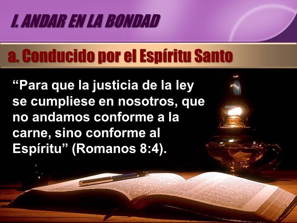 Para que la justicia de la ley se cumpliese en nosotros, que no andamos conforme a la carne, sino conforme al Espíritu (Romanos 8:4). I. ANDAR EN LA B