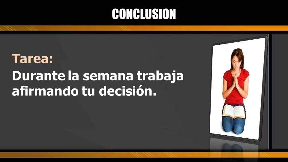 Tarea: Durante la semana trabaja afirmando tu decisión. CONCLUSION