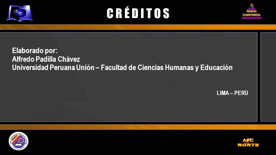 C R É D I T O S Elaborado por: Alfredo Padilla Chávez Universidad Peruana Unión – Facultad de Ciencias Humanas y Educación LIMA – PERÚ