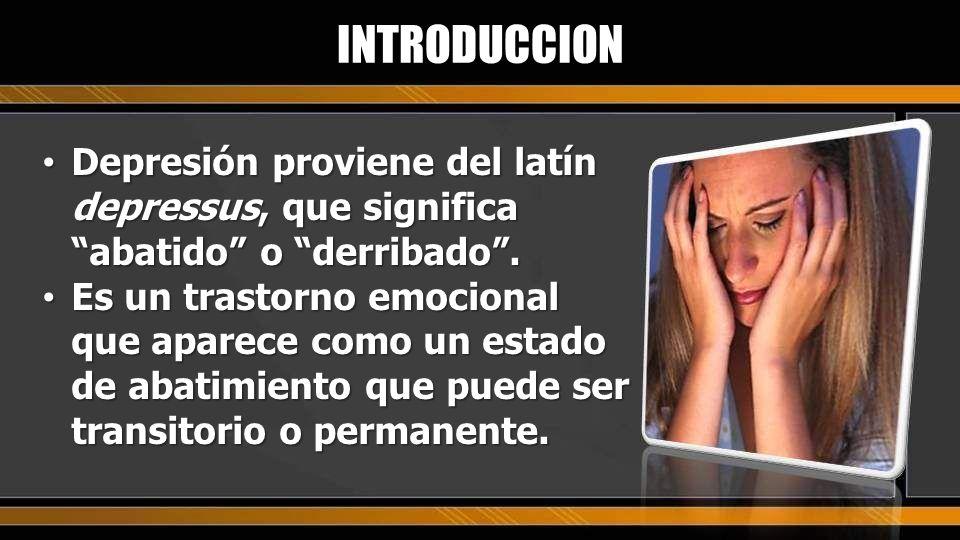 Depresión proviene del latín depressus, que significa abatido o derribado. Depresión proviene del latín depressus, que significa abatido o derribado.