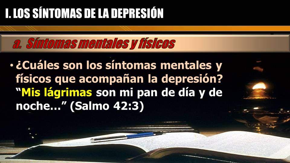 I. LOS SÍNTOMAS DE LA DEPRESIÓN ¿Cuáles son los síntomas mentales y físicos que acompañan la depresión? ¿Cuáles son los síntomas mentales y físicos qu