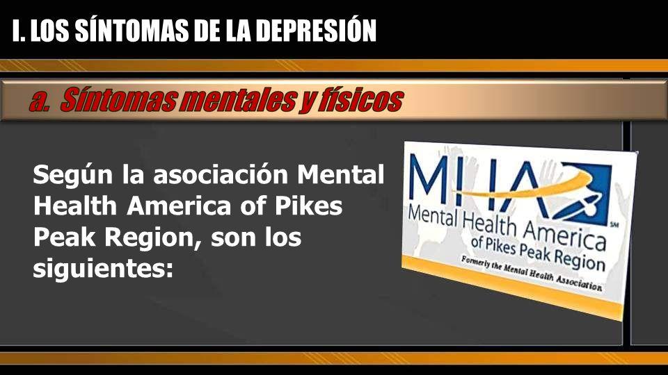 Según la asociación Mental Health America of Pikes Peak Region, son los siguientes: I. LOS SÍNTOMAS DE LA DEPRESIÓN