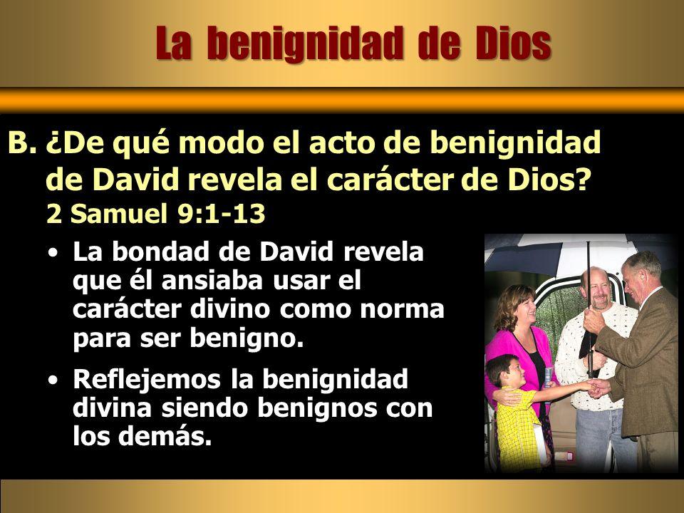 La bondad de David revela que él ansiaba usar el carácter divino como norma para ser benigno. Reflejemos la benignidad divina siendo benignos con los