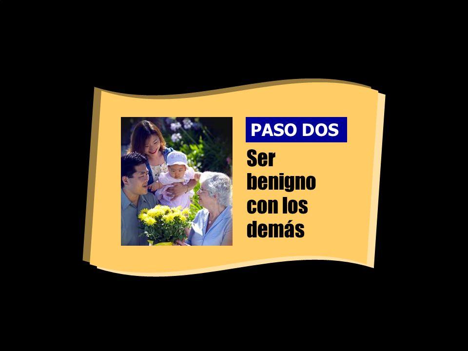 Ser benigno con los demás PASO DOS