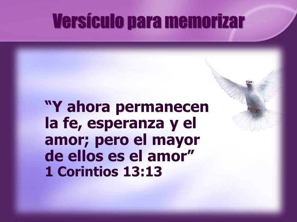 Versículo para memorizar Y ahora permanecen la fe, esperanza y el amor; pero el mayor de ellos es el amor 1 Corintios 13:13