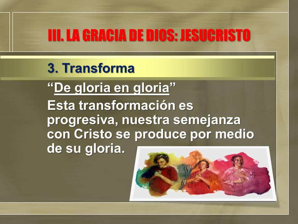 De gloria en gloriaDe gloria en gloria Esta transformación es progresiva, nuestra semejanza con Cristo se produce por medio de su gloria. 3. Transform