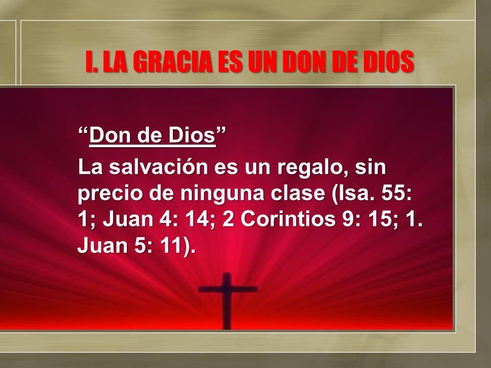 I. LA GRACIA ES UN DON DE DIOS Don de DiosDon de Dios La salvación es un regalo, sin precio de ninguna clase (Isa. 55: 1; Juan 4: 14; 2 Corintios 9: 1