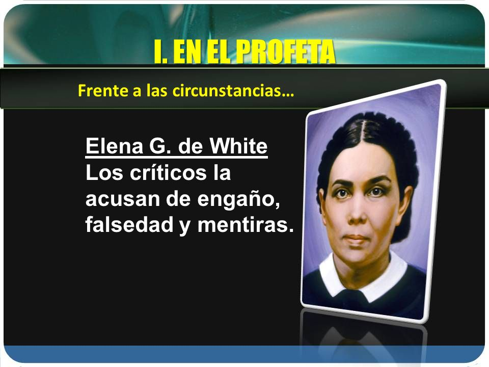 I.EN EL PROFETA Elena G. de White Los críticos la acusan de engaño, falsedad y mentiras.