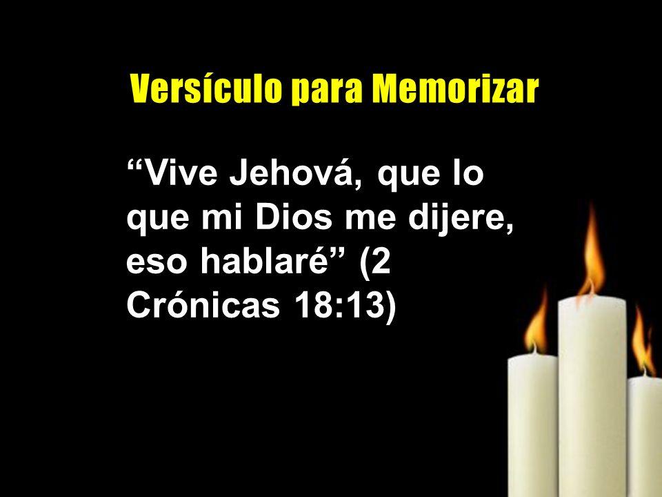 Vive Jehová, que lo que mi Dios me dijere, eso hablaré (2 Crónicas 18:13) V e r s í c u l o p a r a M e m o r i z a r