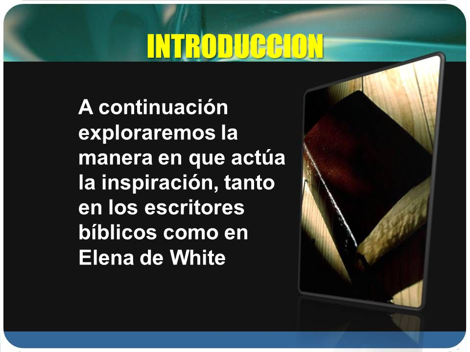 INTRODUCCION A continuación exploraremos la manera en que actúa la inspiración, tanto en los escritores bíblicos como en Elena de White