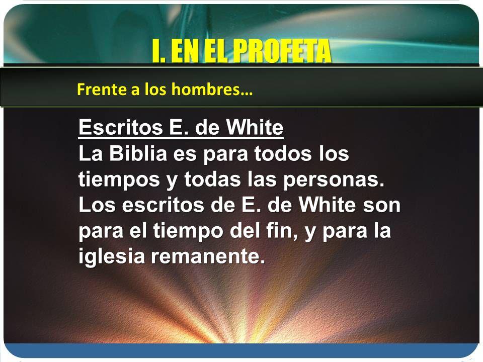 I.EN EL PROFETA Escritos E. de White La Biblia es para todos los tiempos y todas las personas.