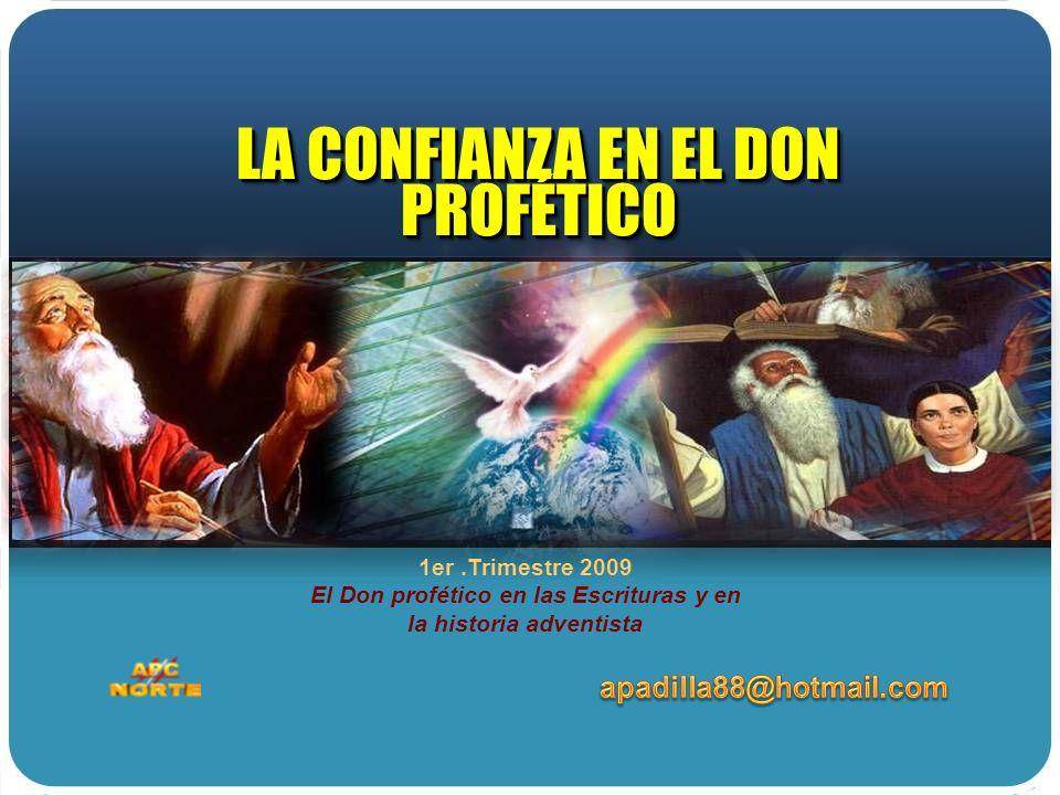 1er.Trimestre 2009 El Don profético en las Escrituras y en la historia adventista LA CONFIANZA EN EL DON PROFÉTICO LA CONFIANZA EN EL DON PROFÉTICO