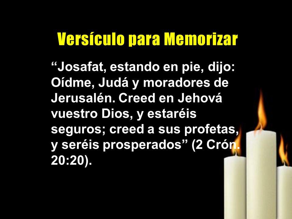 Josafat, estando en pie, dijo: Oídme, Judá y moradores de Jerusalén. Creed en Jehová vuestro Dios, y estaréis seguros; creed a sus profetas, y seréis