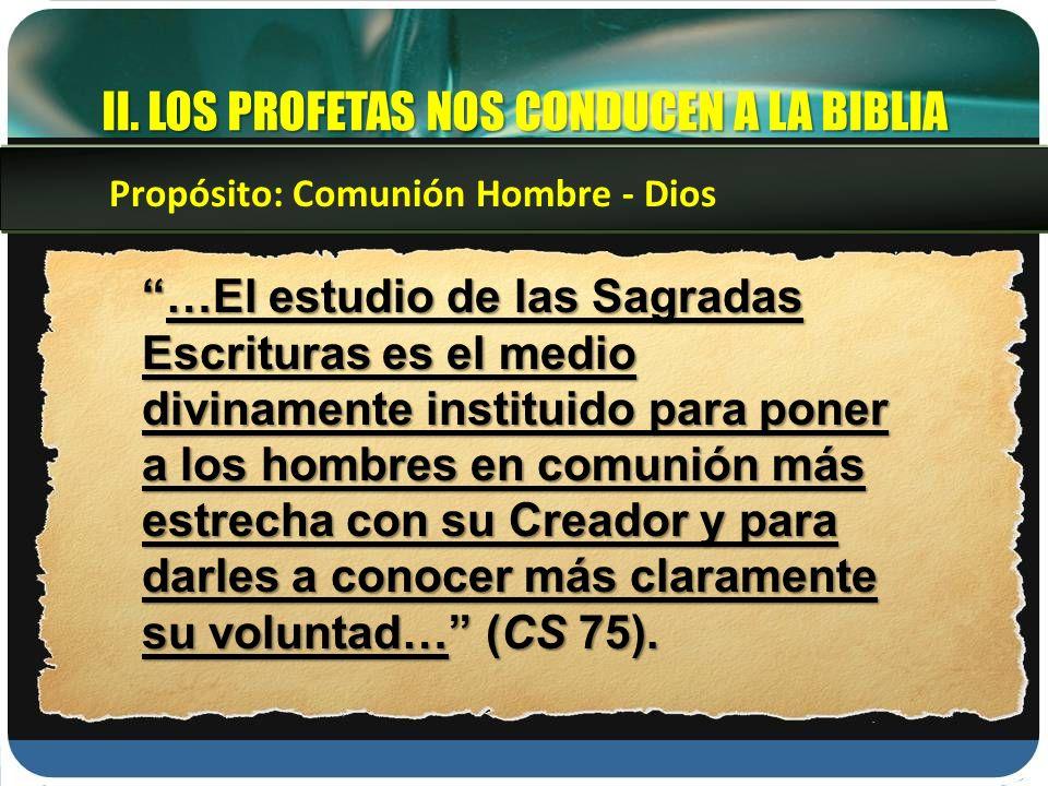II. LOS PROFETAS NOS CONDUCEN A LA BIBLIA …El estudio de las Sagradas Escrituras es el medio divinamente instituido para poner a los hombres en comuni