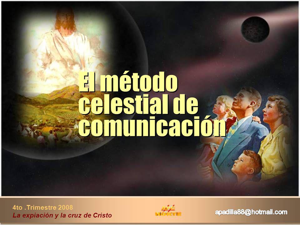 4to.Trimestre 2008 La expiación y la cruz de Cristo El método celestial de comunicación El método celestial de comunicación