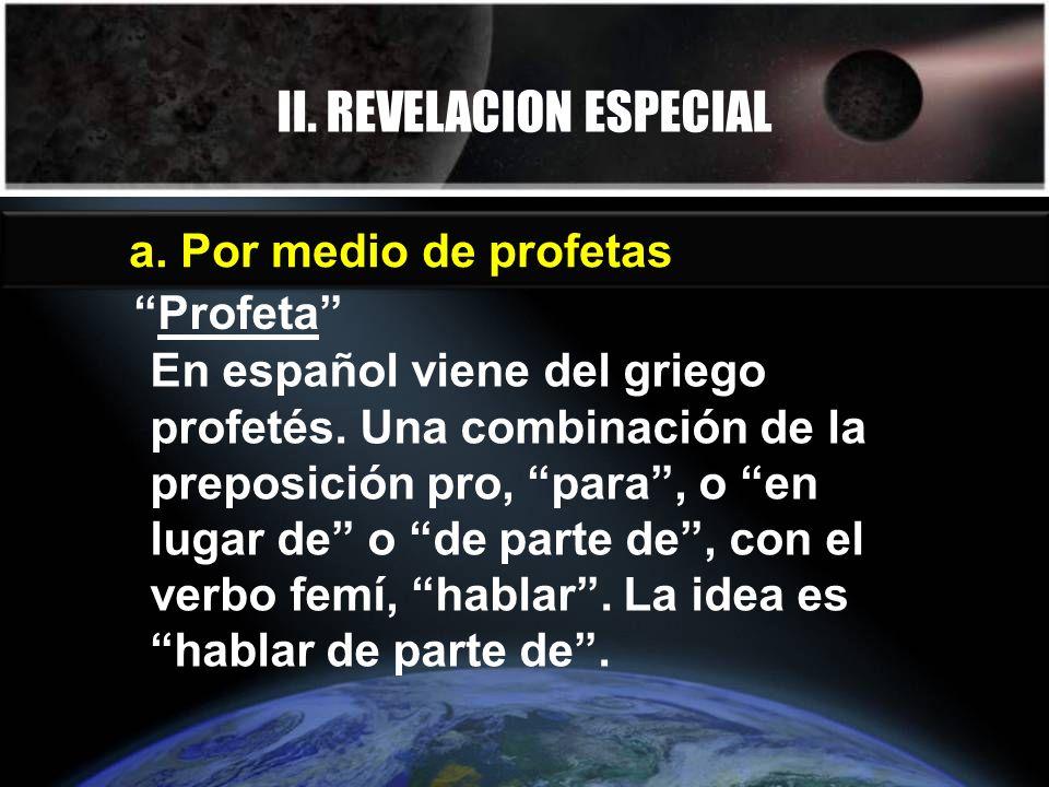 II. REVELACION ESPECIAL a. Por medio de profetas Profeta En español viene del griego profetés. Una combinación de la preposición pro, para, o en lugar