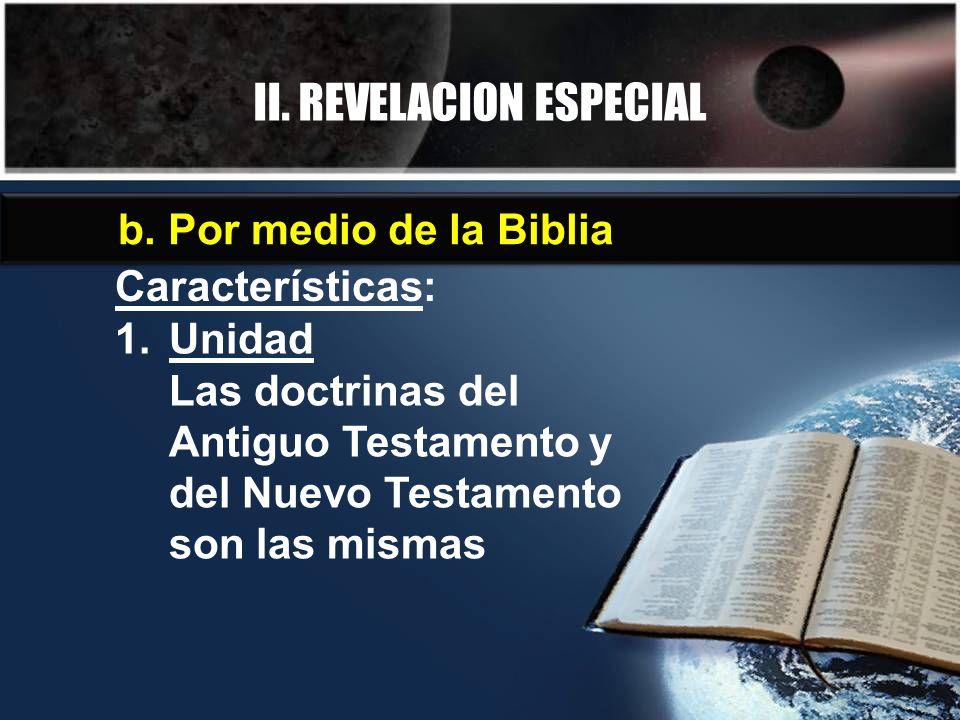 II. REVELACION ESPECIAL b. Por medio de la Biblia Características: 1.Unidad Las doctrinas del Antiguo Testamento y del Nuevo Testamento son las mismas