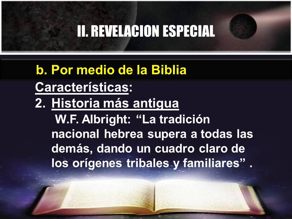 II. REVELACION ESPECIAL b. Por medio de la Biblia Características: 2.Historia más antigua W.F. Albright: La tradición nacional hebrea supera a todas l