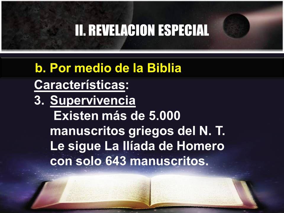 II. REVELACION ESPECIAL b. Por medio de la Biblia Características: 3.Supervivencia Existen más de 5.000 manuscritos griegos del N. T. Le sigue La Ilía