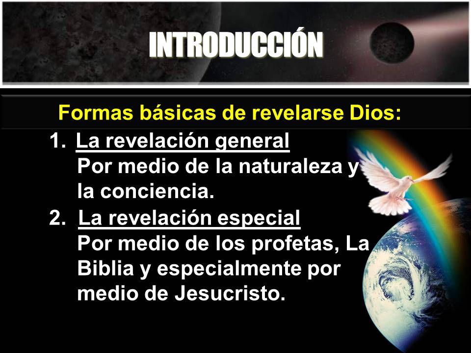 INTRODUCCIÓN 1.La revelación general Por medio de la naturaleza y la conciencia. Formas básicas de revelarse Dios: 2. La revelación especial Por medio