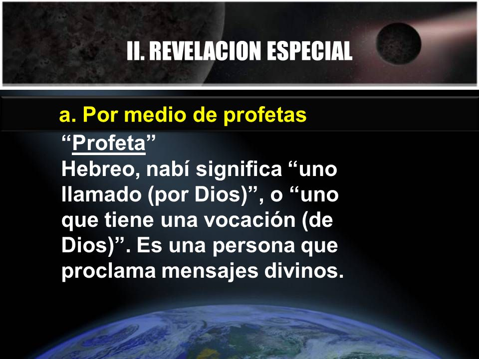 II. REVELACION ESPECIAL a. Por medio de profetas Profeta Hebreo, nabí significa uno llamado (por Dios), o uno que tiene una vocación (de Dios). Es una
