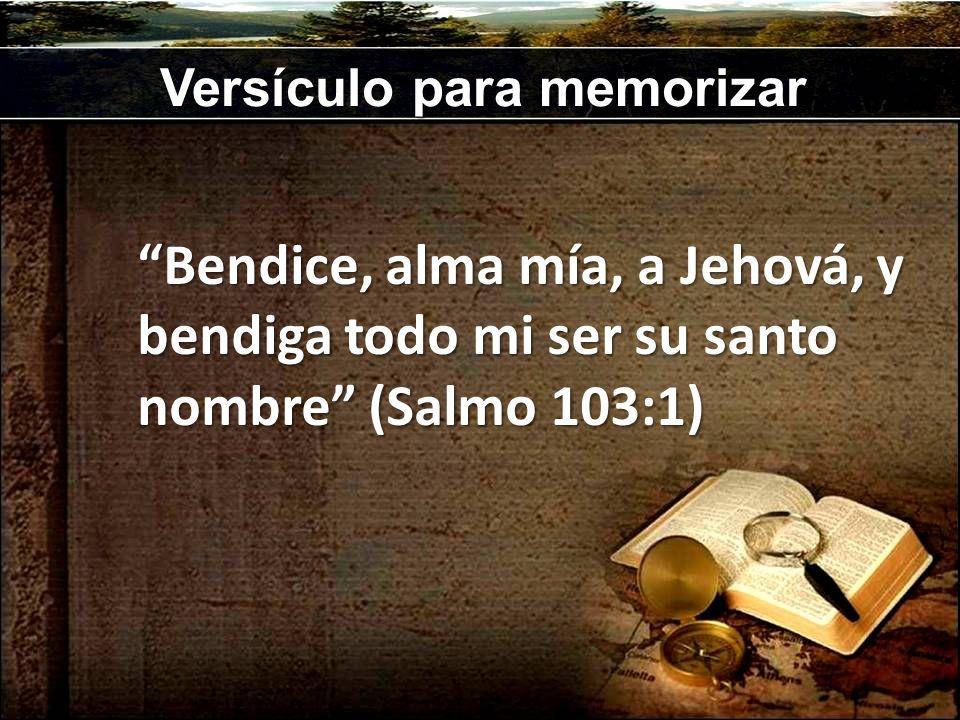 Versículo para memorizar Bendice, alma mía, a Jehová, y bendiga todo mi ser su santo nombre (Salmo 103:1)