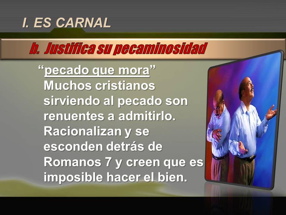 I. ES CARNAL pecado que morapecado que mora Muchos cristianos sirviendo al pecado son renuentes a admitirlo. Racionalizan y se esconden detrás de Roma