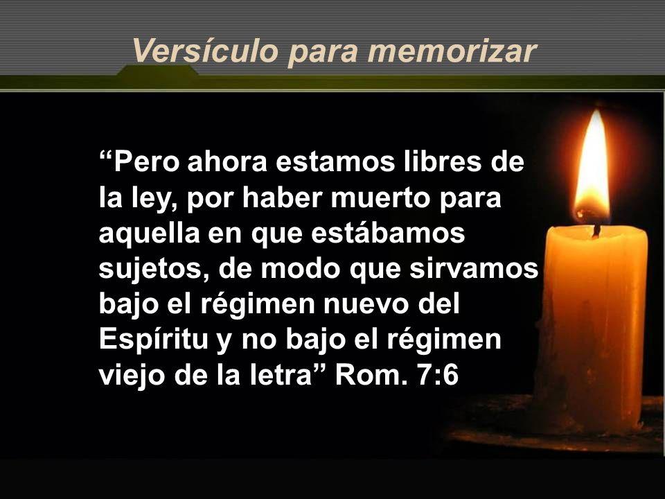 Versículo para memorizar Pero ahora estamos libres de la ley, por haber muerto para aquella en que estábamos sujetos, de modo que sirvamos bajo el rég