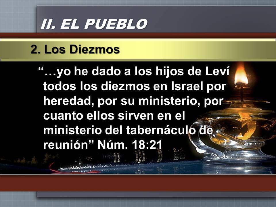 II. EL PUEBLO …yo he dado a los hijos de Leví todos los diezmos en Israel por heredad, por su ministerio, por cuanto ellos sirven en el ministerio del