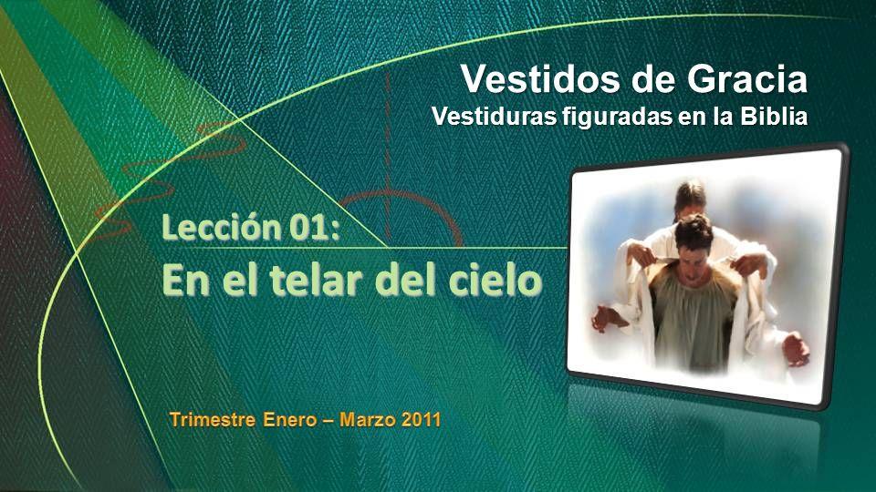 Lección 01: En el telar del cielo Vestidos de Gracia Vestiduras figuradas en la Biblia