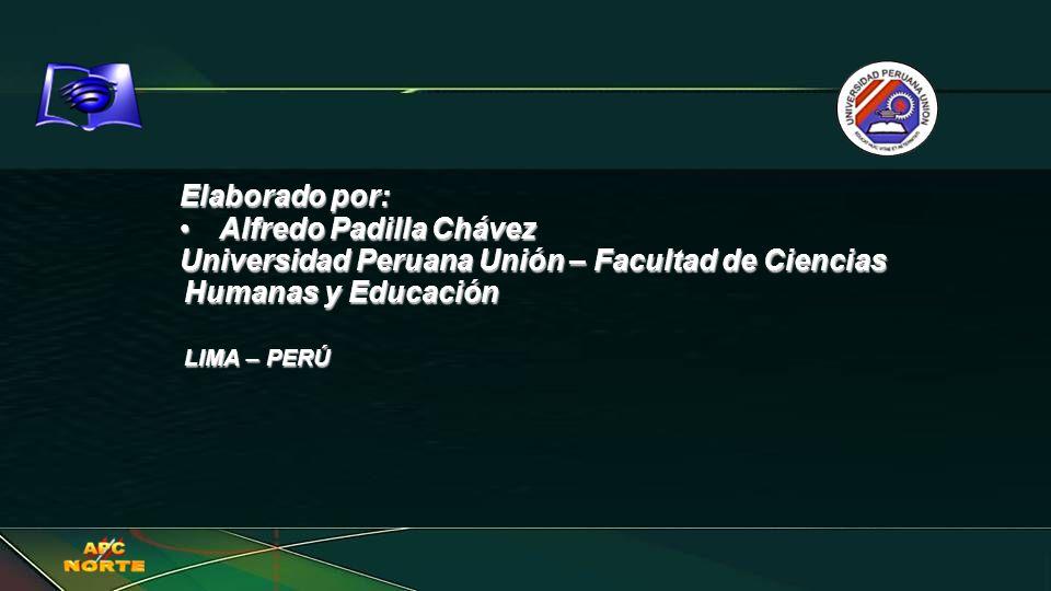 Elaborado por: Alfredo Padilla ChávezAlfredo Padilla Chávez Universidad Peruana Unión – Facultad de Ciencias Humanas y Educación LIMA – PERÚ
