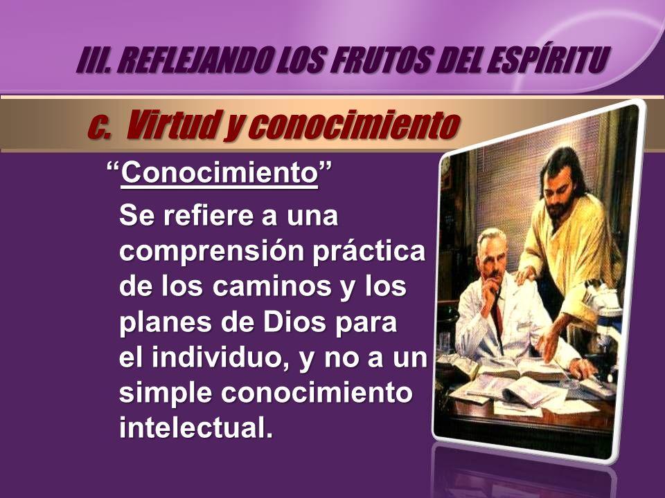 ConocimientoConocimiento Se refiere a una comprensión práctica de los caminos y los planes de Dios para el individuo, y no a un simple conocimiento in
