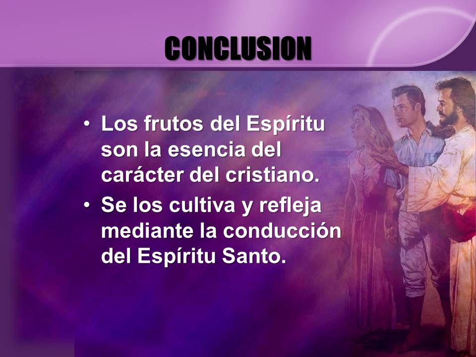 CONCLUSION Los frutos del Espíritu son la esencia del carácter del cristiano.Los frutos del Espíritu son la esencia del carácter del cristiano. Se los