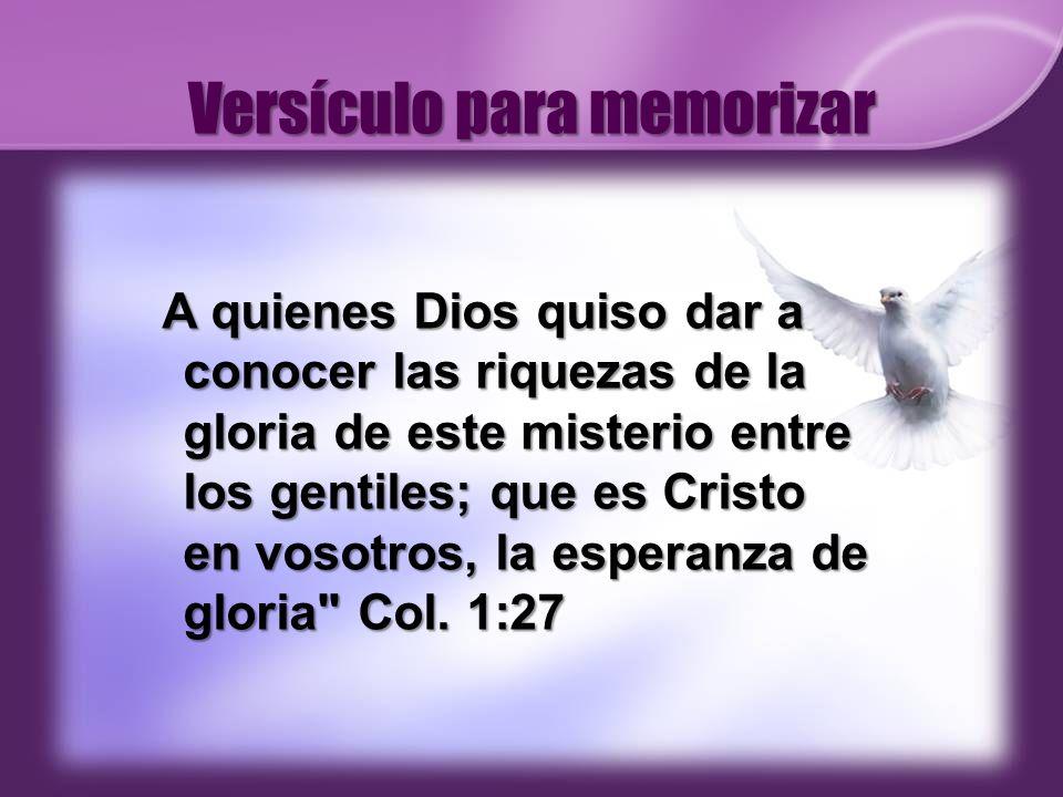 Versículo para memorizar A quienes Dios quiso dar a conocer las riquezas de la gloria de este misterio entre los gentiles; que es Cristo en vosotros,