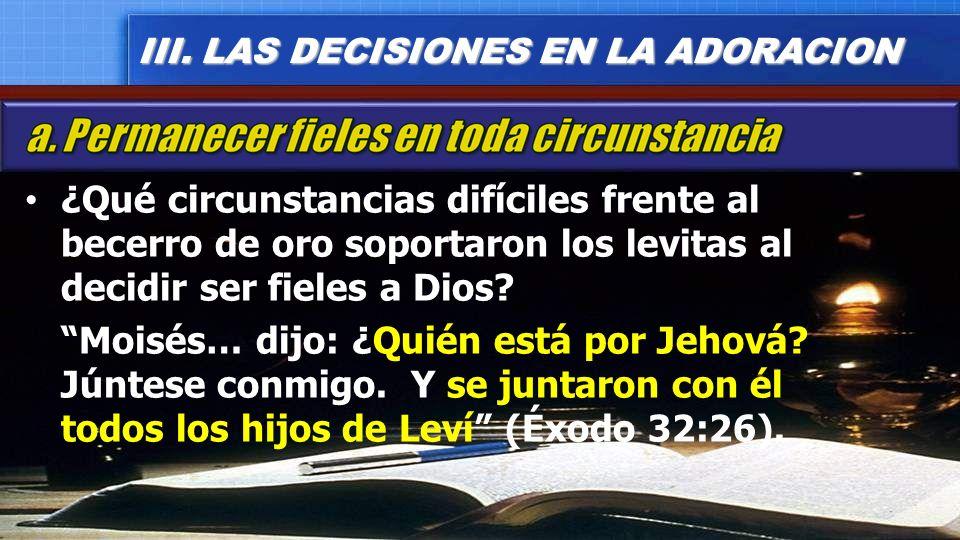 ¿Qué circunstancias difíciles frente al becerro de oro soportaron los levitas al decidir ser fieles a Dios? Moisés… dijo: ¿Quién está por Jehová? Júnt