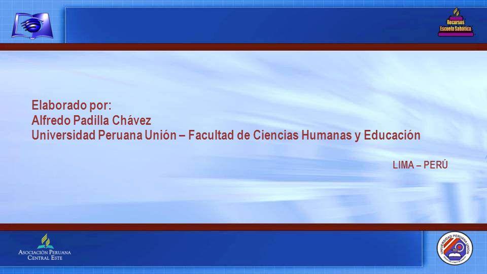 Elaborado por: Alfredo Padilla Chávez Universidad Peruana Unión – Facultad de Ciencias Humanas y Educación LIMA – PERÚ