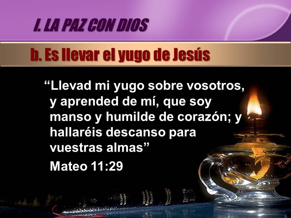 Llevad mi yugo sobre vosotros, y aprended de mí, que soy manso y humilde de corazón; y hallaréis descanso para vuestras almas Mateo 11:29 I. LA PAZ CO