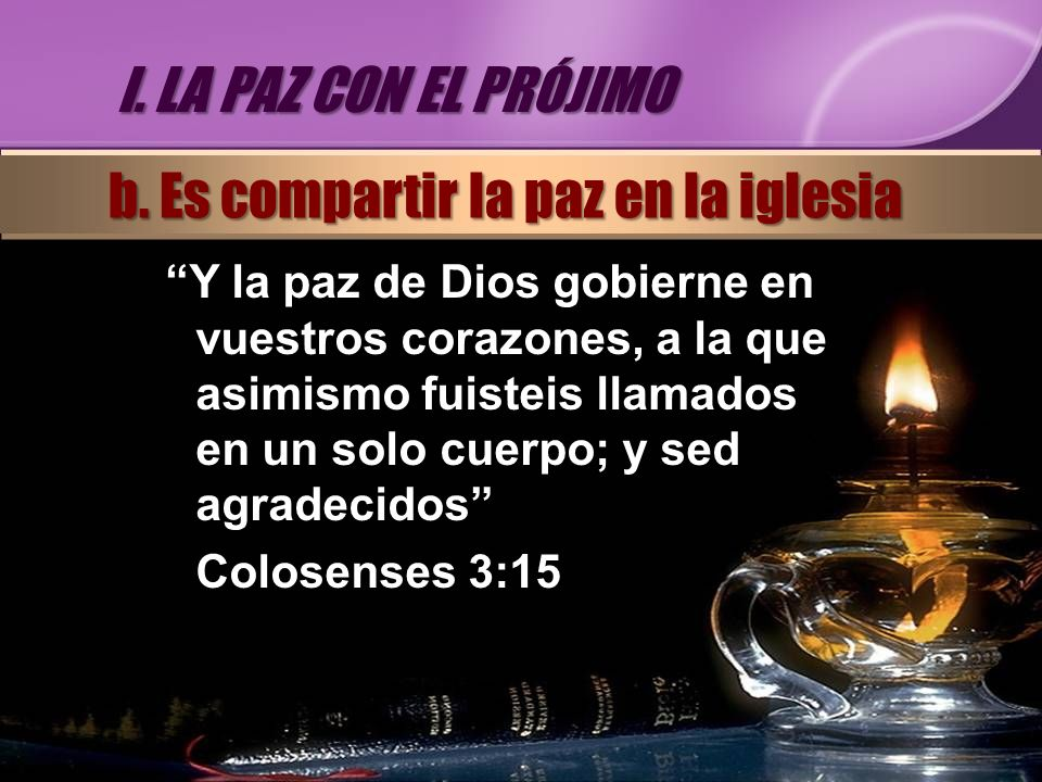 Y la paz de Dios gobierne en vuestros corazones, a la que asimismo fuisteis llamados en un solo cuerpo; y sed agradecidos Colosenses 3:15 I. LA PAZ CO