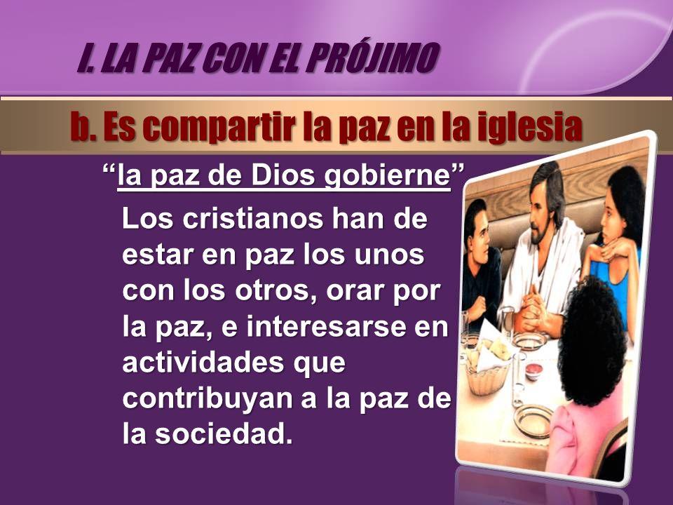 la paz de Dios gobiernela paz de Dios gobierne Los cristianos han de estar en paz los unos con los otros, orar por la paz, e interesarse en actividade