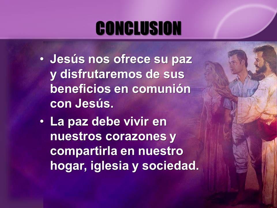 CONCLUSION Jesús nos ofrece su paz y disfrutaremos de sus beneficios en comunión con Jesús.Jesús nos ofrece su paz y disfrutaremos de sus beneficios e