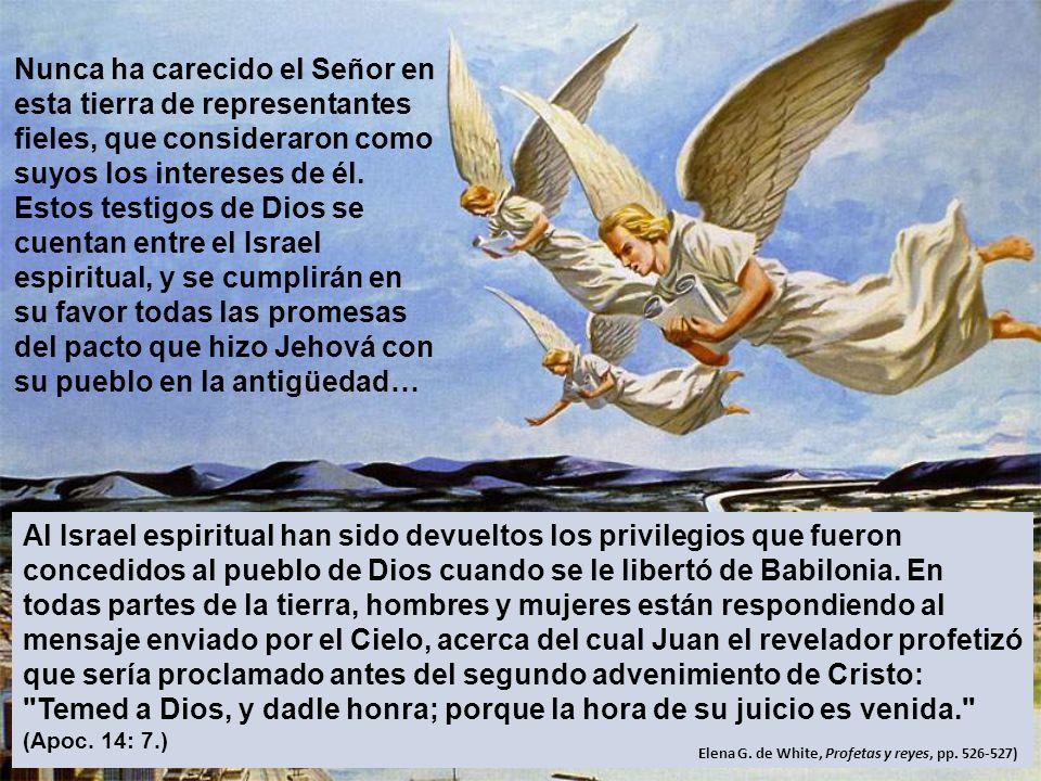 Al Israel espiritual han sido devueltos los privilegios que fueron concedidos al pueblo de Dios cuando se le libertó de Babilonia. En todas partes de